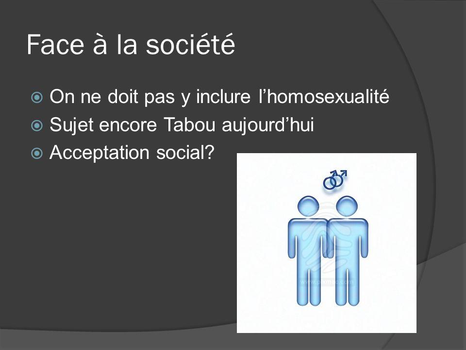Face à la société On ne doit pas y inclure l'homosexualité
