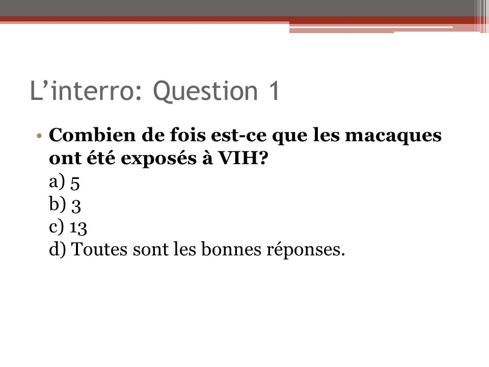 L'interro: Question 1 Combien de fois est-ce que les macaques ont été exposés à VIH.