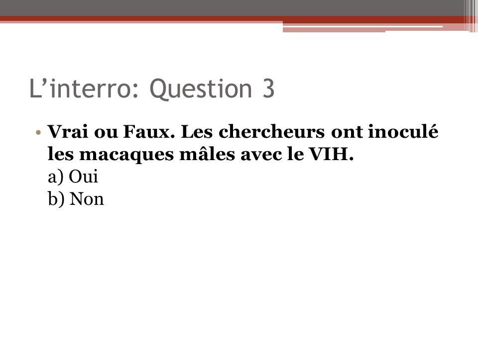 L'interro: Question 3 Vrai ou Faux. Les chercheurs ont inoculé les macaques mâles avec le VIH.