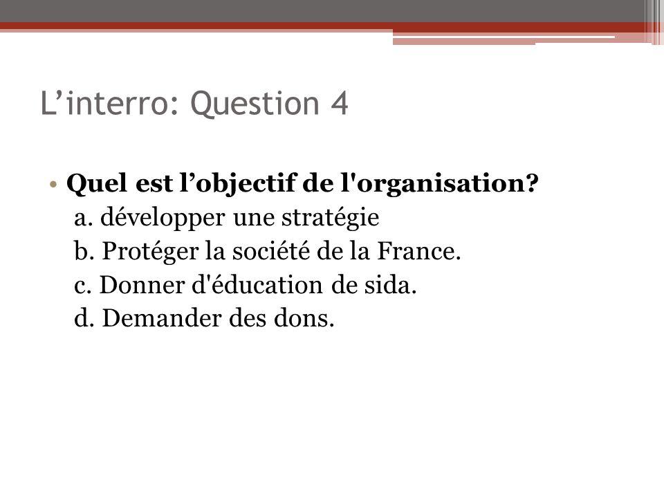 L'interro: Question 4 Quel est l'objectif de l organisation