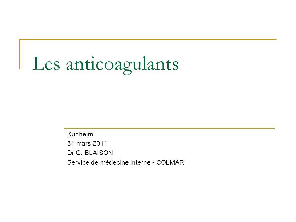 Les anticoagulants Kunheim 31 mars 2011 Dr G. BLAISON
