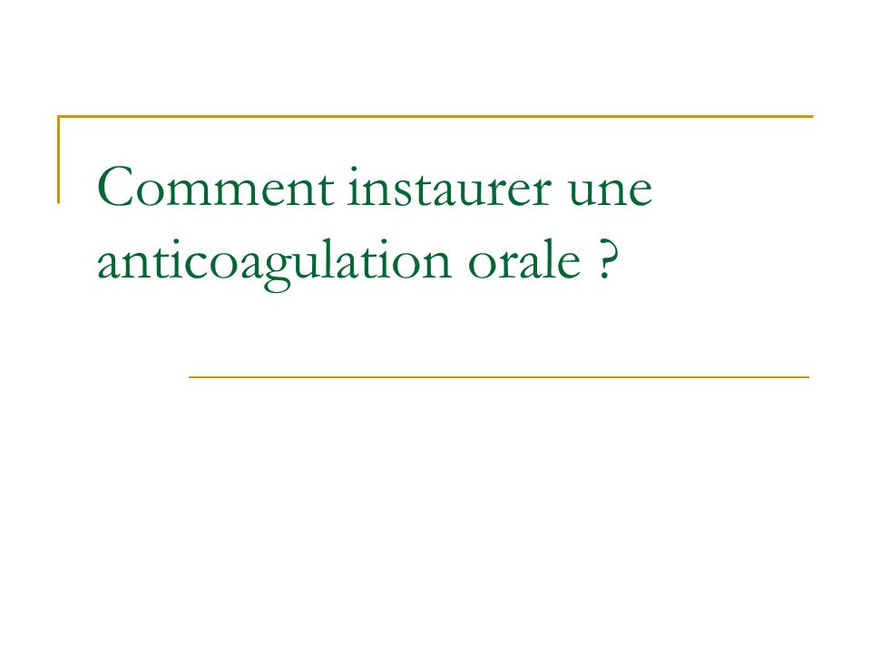 Comment instaurer une anticoagulation orale