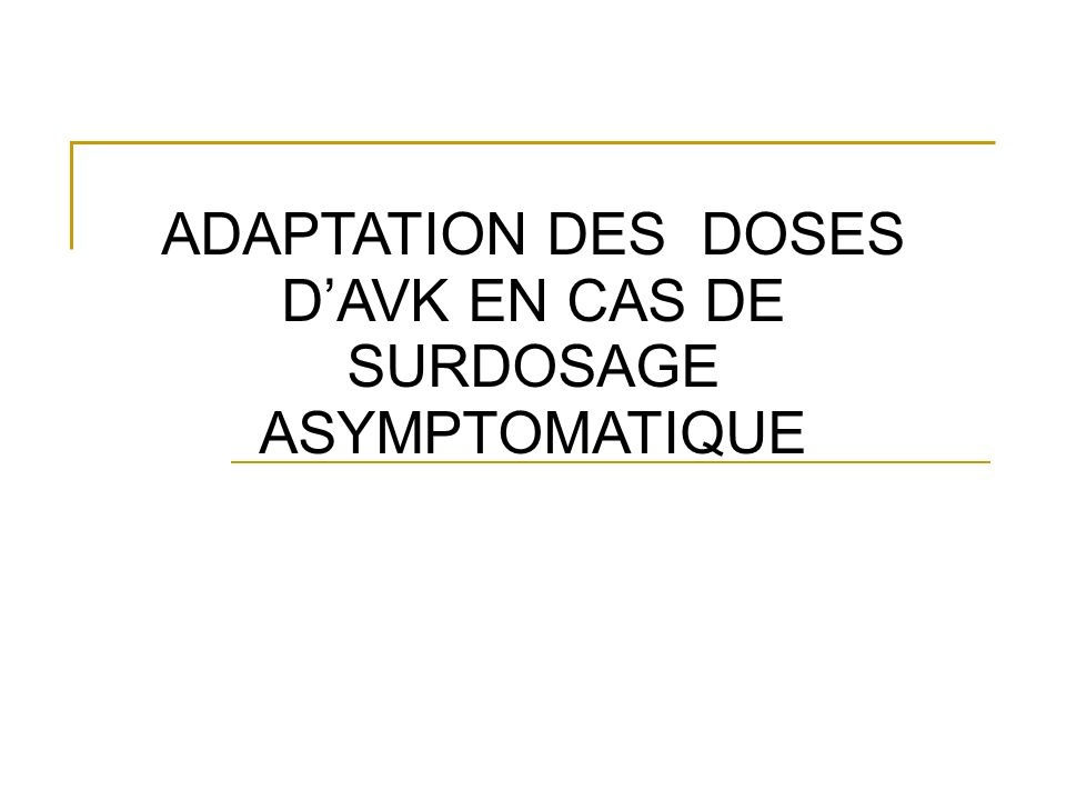 ADAPTATION DES DOSES D'AVK EN CAS DE SURDOSAGE ASYMPTOMATIQUE