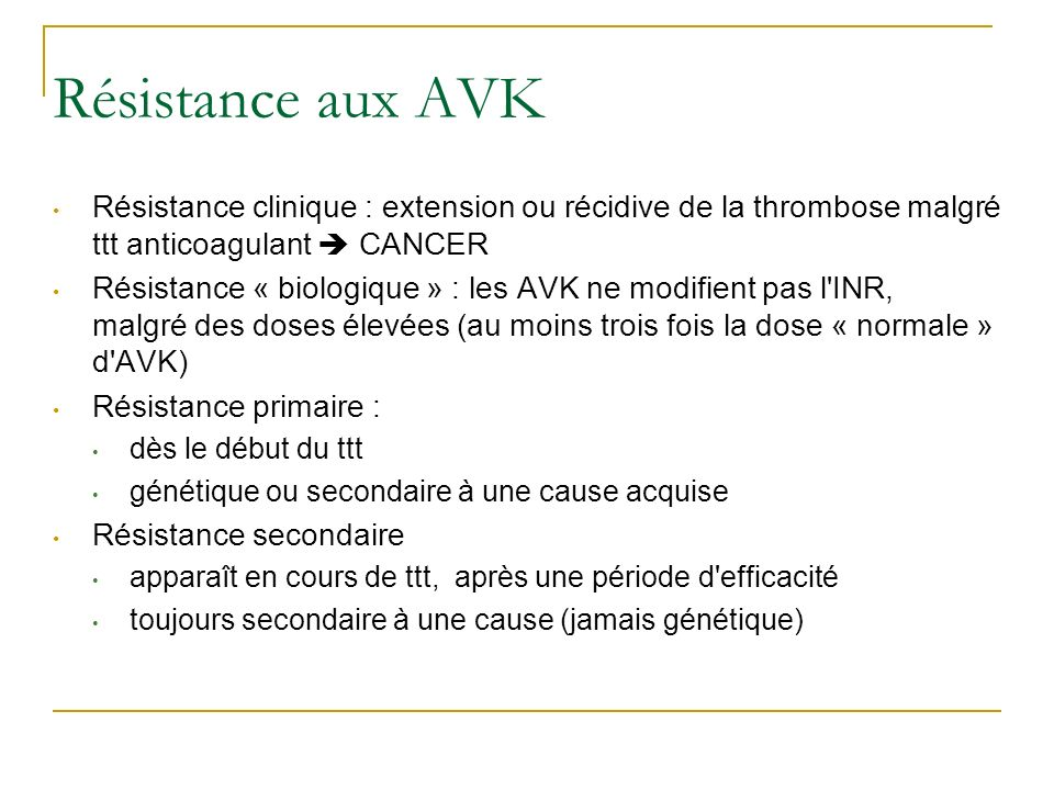 Résistance aux AVK Résistance clinique : extension ou récidive de la thrombose malgré ttt anticoagulant  CANCER.