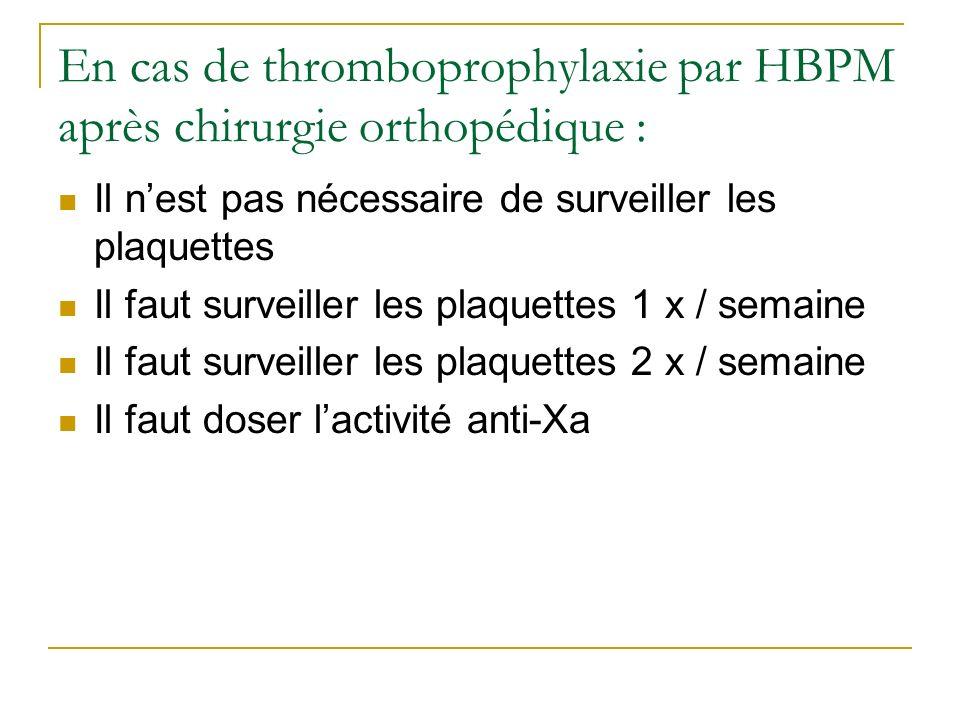 En cas de thromboprophylaxie par HBPM après chirurgie orthopédique :