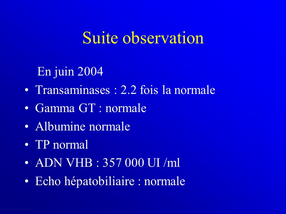 Suite observation En juin 2004 Transaminases : 2.2 fois la normale
