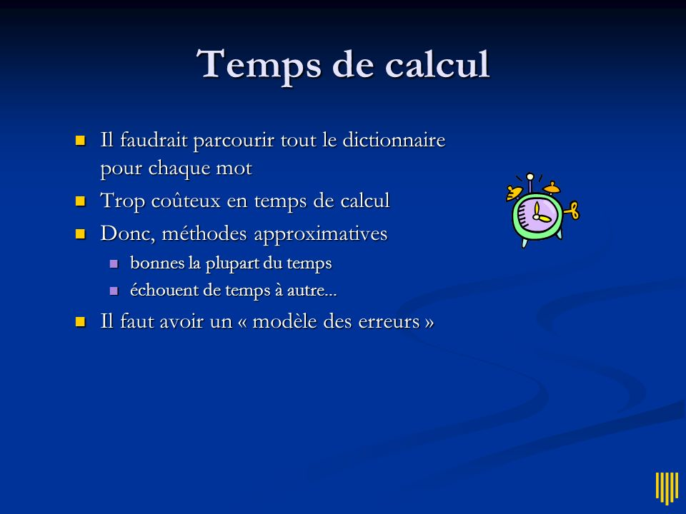 Temps de calcul Il faudrait parcourir tout le dictionnaire pour chaque mot. Trop coûteux en temps de calcul.