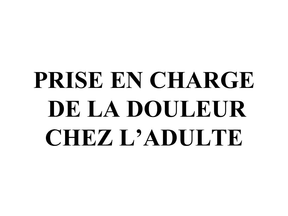 PRISE EN CHARGE DE LA DOULEUR CHEZ L'ADULTE