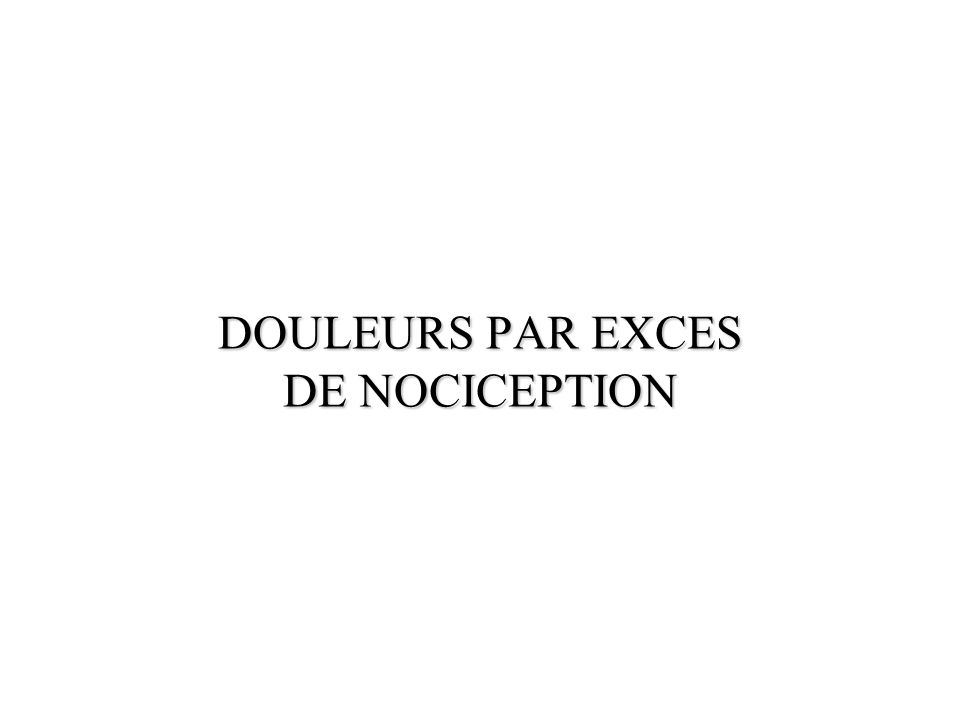 DOULEURS PAR EXCES DE NOCICEPTION