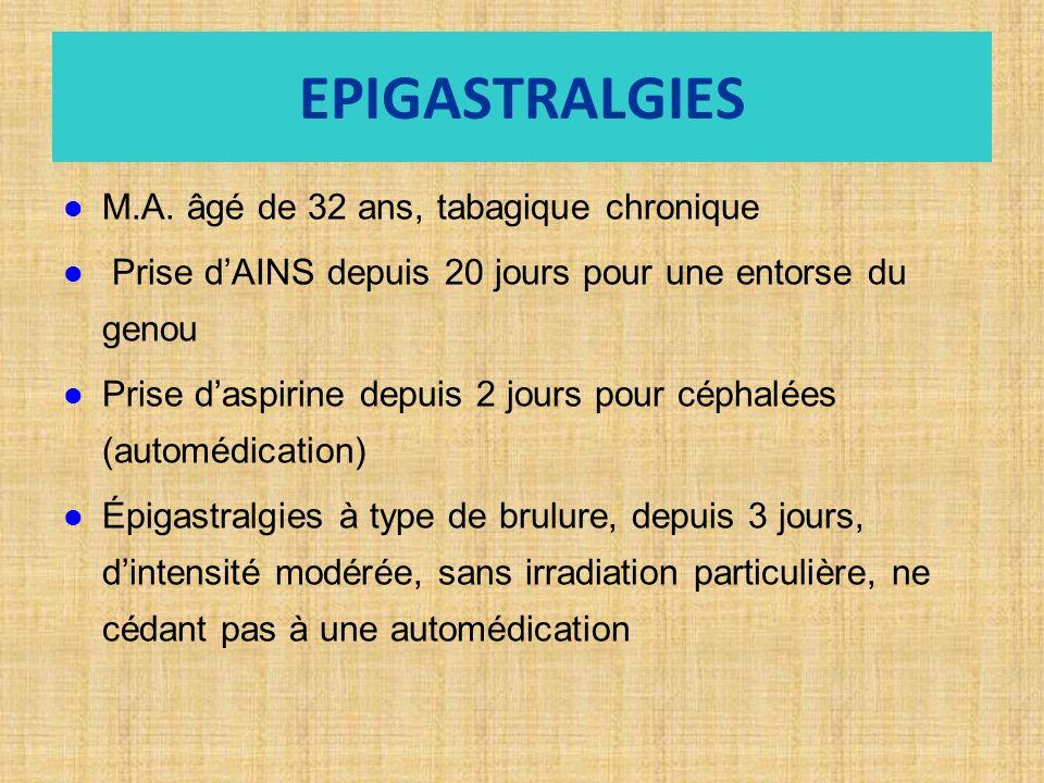 EPIGASTRALGIES M.A. âgé de 32 ans, tabagique chronique