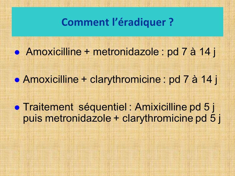 Comment l'éradiquer Amoxicilline + metronidazole : pd 7 à 14 j