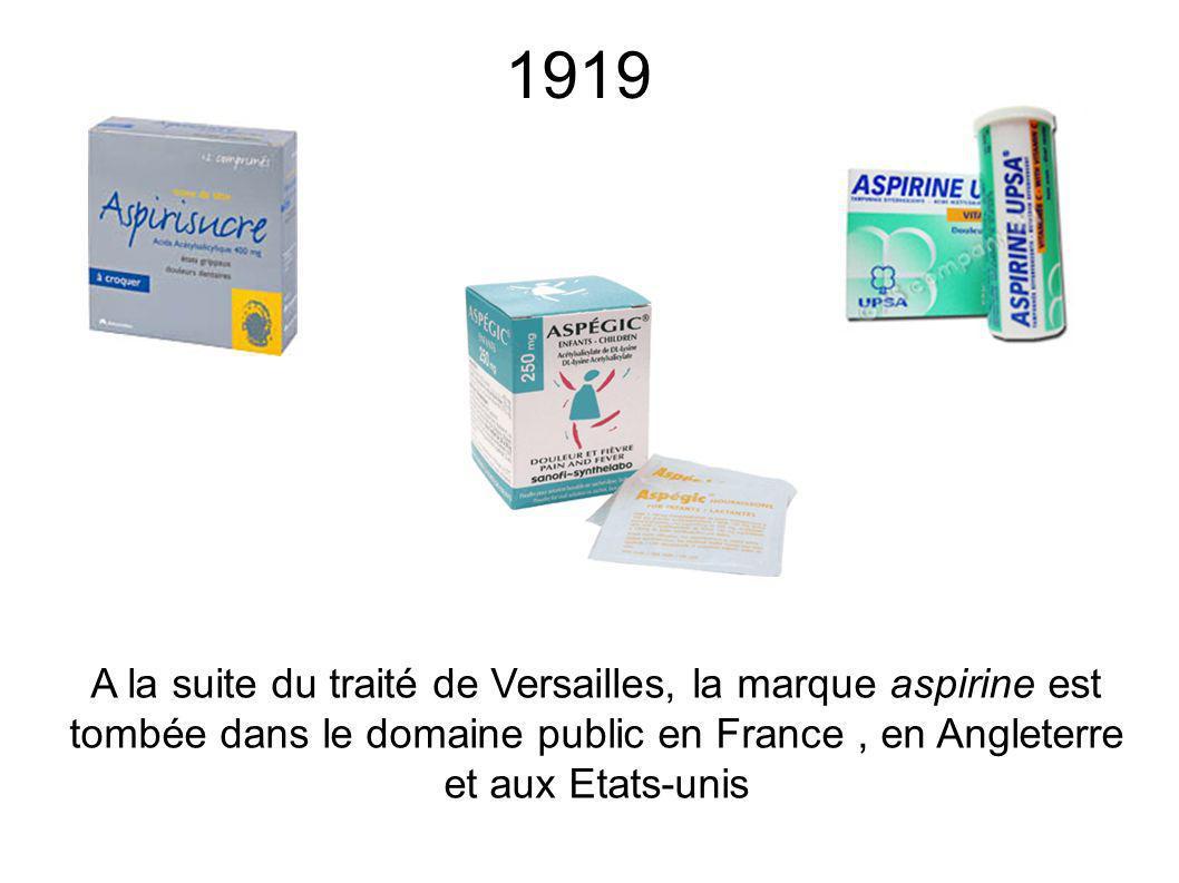 1919 A la suite du traité de Versailles, la marque aspirine est tombée dans le domaine public en France , en Angleterre et aux Etats-unis.