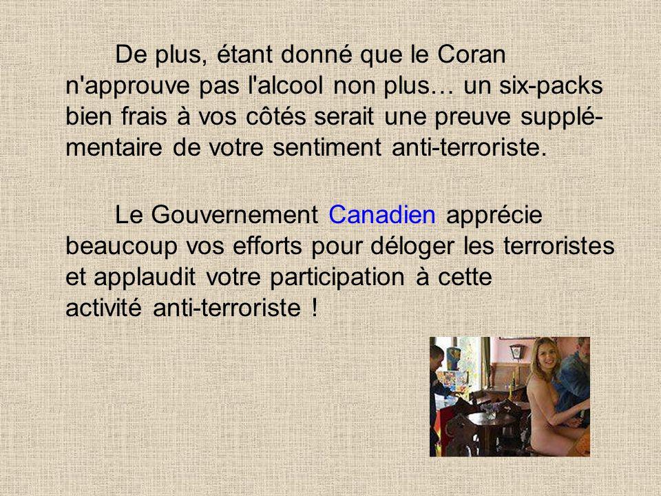 De plus, étant donné que le Coran n approuve pas l alcool non plus… un six-packs bien frais à vos côtés serait une preuve supplé-mentaire de votre sentiment anti-terroriste.