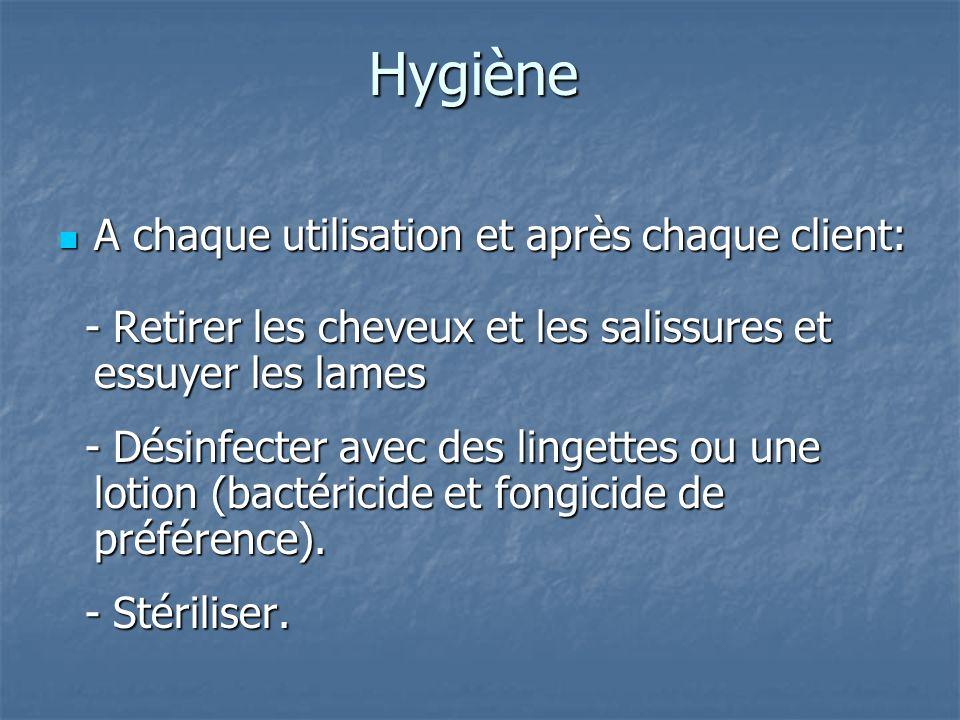 Hygiène A chaque utilisation et après chaque client: