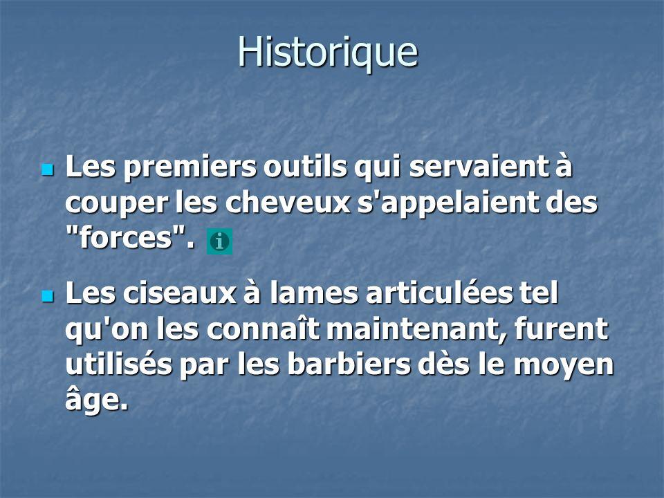 Historique Les premiers outils qui servaient à couper les cheveux s appelaient des forces .