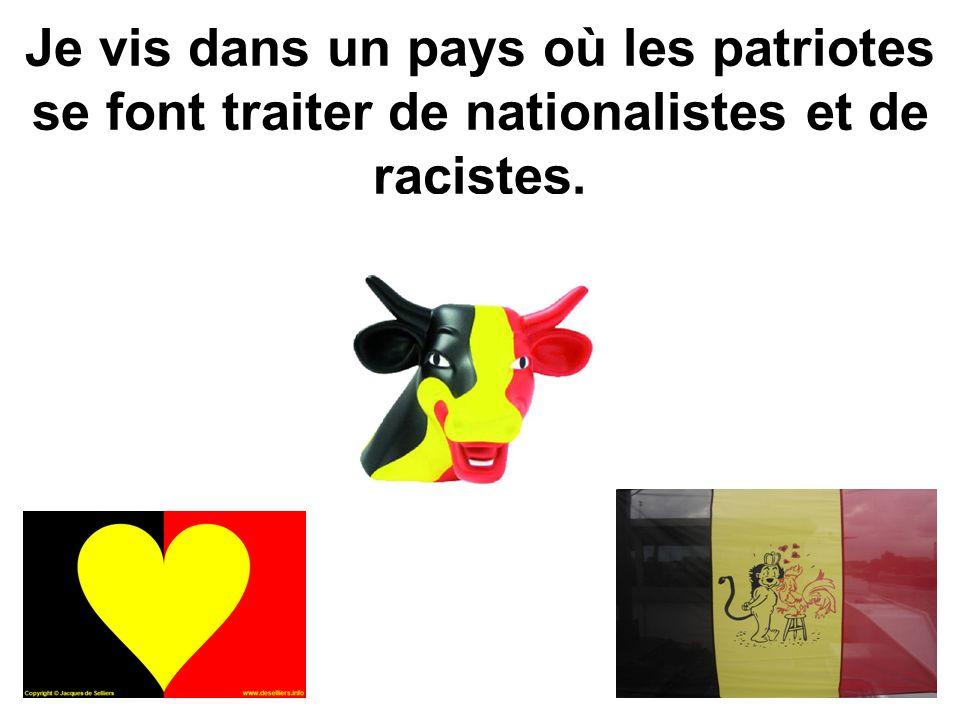 Je vis dans un pays où les patriotes se font traiter de nationalistes et de racistes.