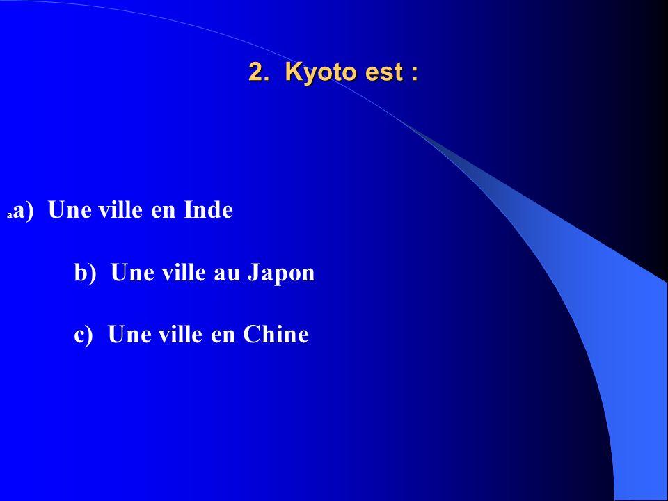 2. Kyoto est : b) Une ville au Japon c) Une ville en Chine