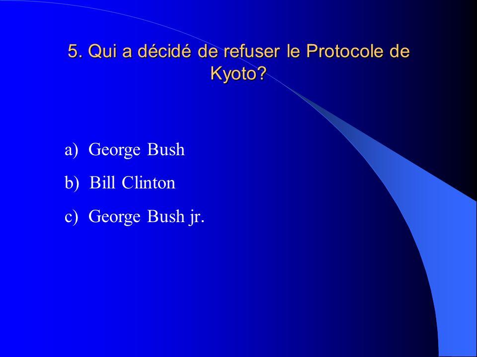 5. Qui a décidé de refuser le Protocole de Kyoto