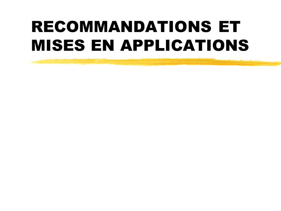 RECOMMANDATIONS ET MISES EN APPLICATIONS