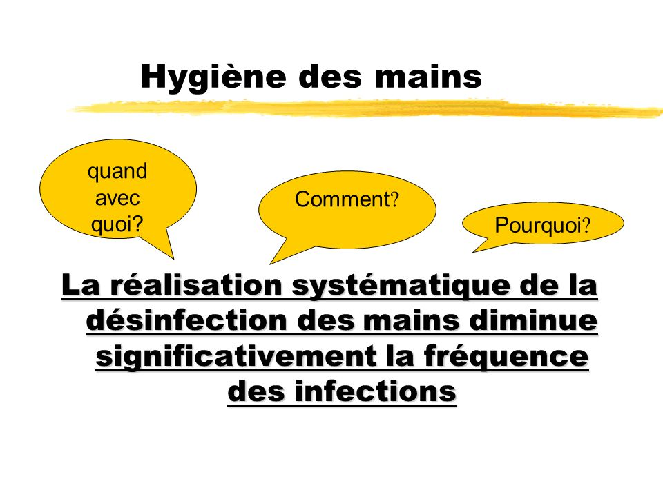 Hygiène des mains La réalisation systématique de la désinfection des mains diminue significativement la fréquence des infections.