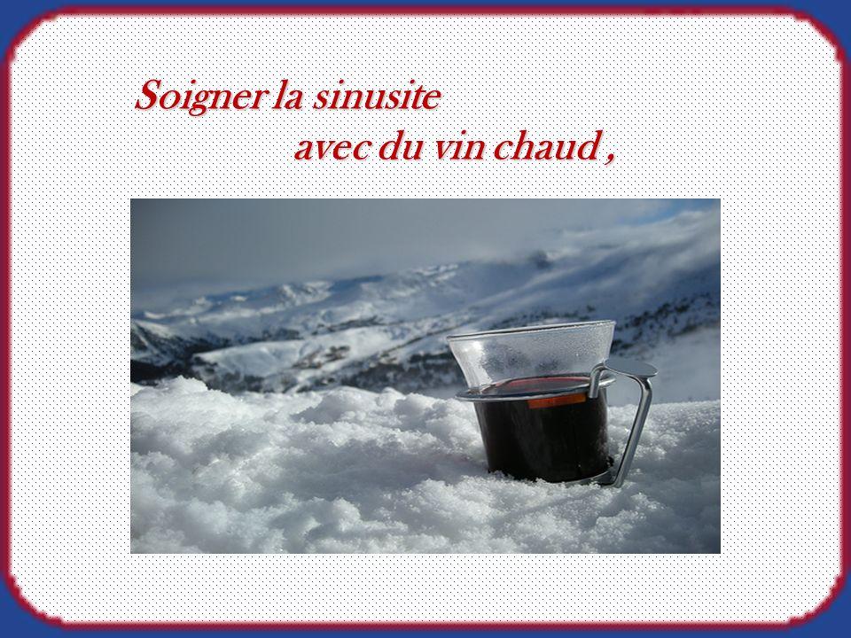 Soigner la sinusite avec du vin chaud ,