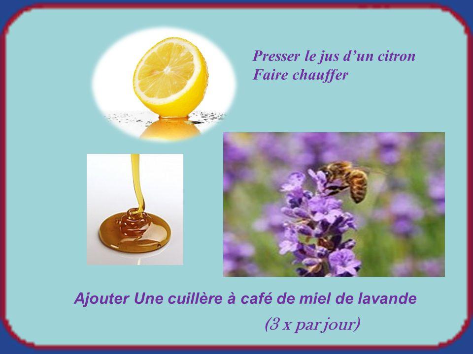 (3 x par jour) Presser le jus d'un citron Faire chauffer