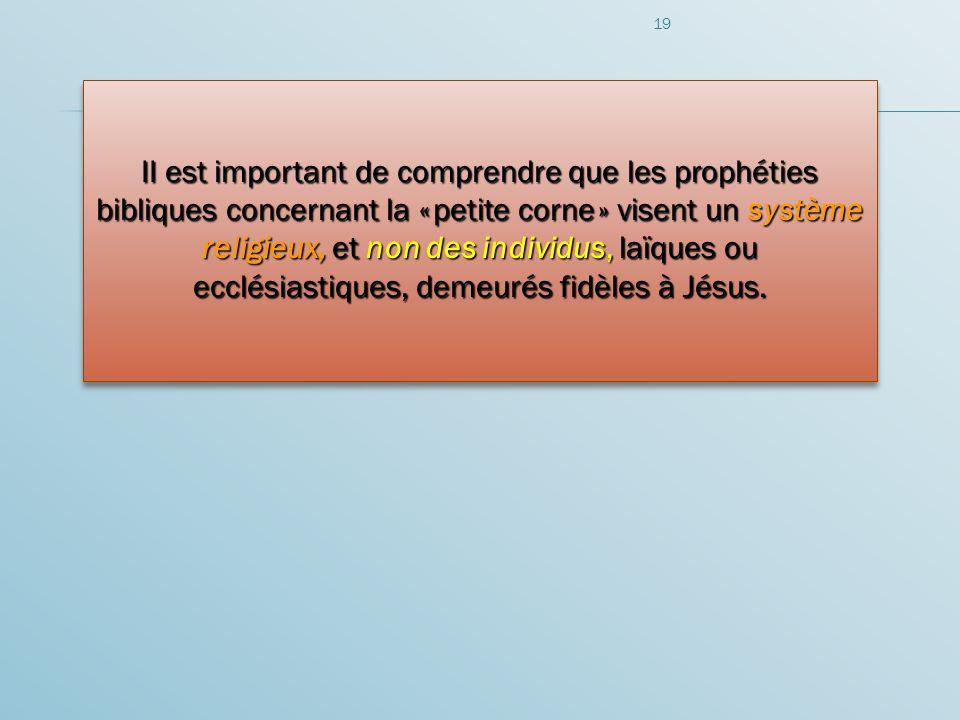 II est important de comprendre que les prophéties bibliques concernant la « petite corne » visent un système religieux, et non des individus, laïques ou ecclésiastiques, demeurés fidèles à Jésus.