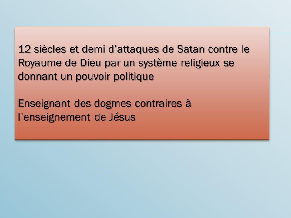 12 siècles et demi d'attaques de Satan contre le Royaume de Dieu par un système religieux se donnant un pouvoir politique