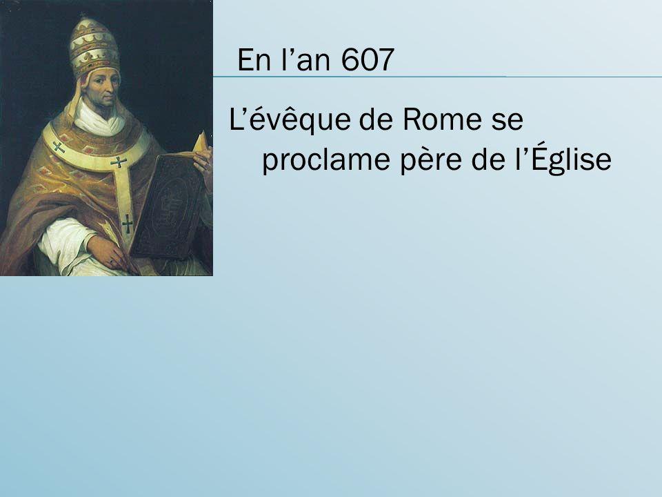En l'an 607 L'évêque de Rome se proclame père de l'Église