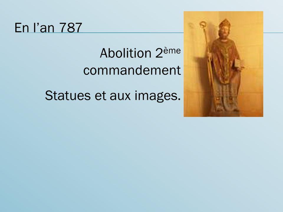 En l'an 787 Abolition 2ème commandement Statues et aux images.