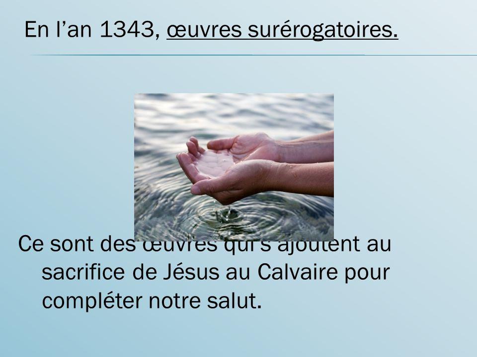 En l'an 1343, œuvres surérogatoires.