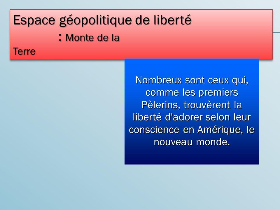 Espace géopolitique de liberté : Monte de la Terre