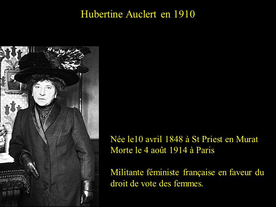 Hubertine Auclert en 1910 Née le10 avril 1848 à St Priest en Murat