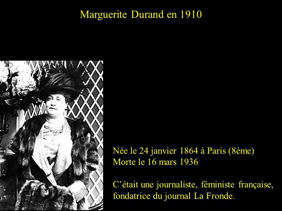 Marguerite Durand en 1910 Née le 24 janvier 1864 à Paris (8ème)