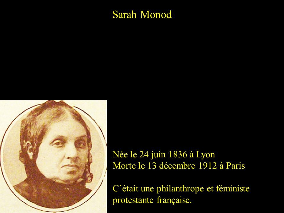 Sarah Monod Née le 24 juin 1836 à Lyon