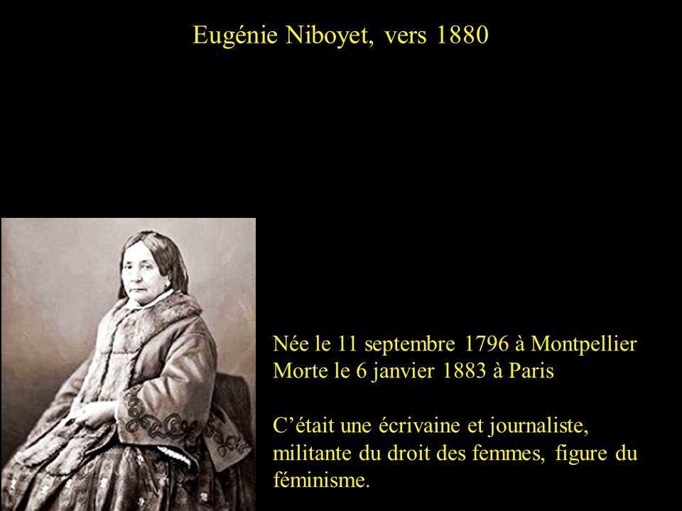 Eugénie Niboyet, vers 1880 Née le 11 septembre 1796 à Montpellier