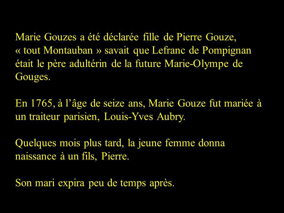 Marie Gouzes a été déclarée fille de Pierre Gouze, « tout Montauban » savait que Lefranc de Pompignan était le père adultérin de la future Marie-Olympe de Gouges.