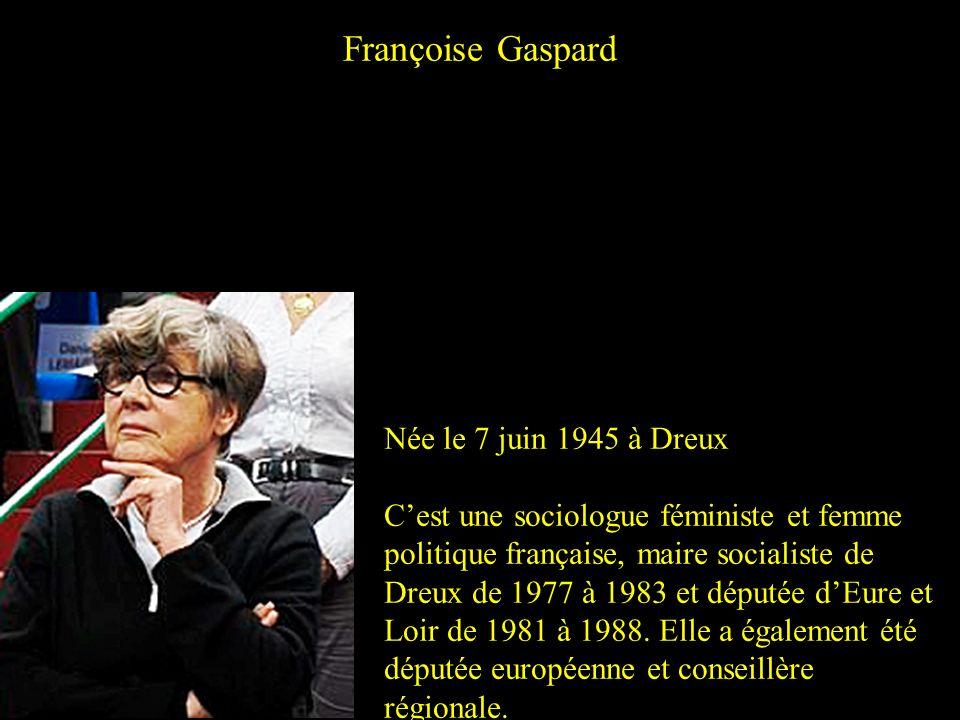 Françoise Gaspard Née le 7 juin 1945 à Dreux