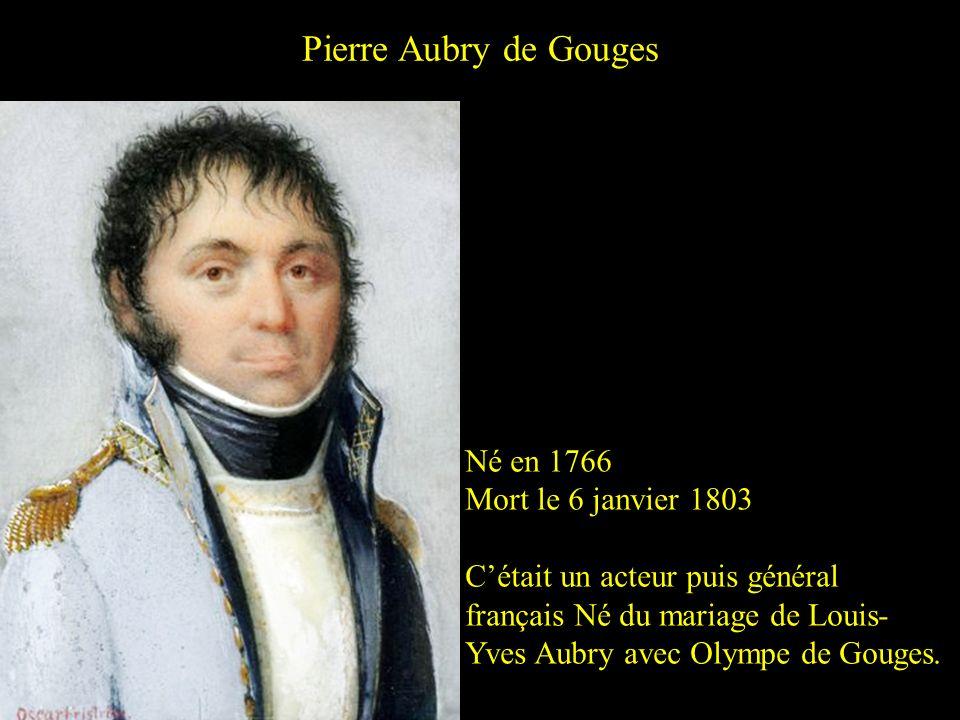 Pierre Aubry de Gouges Né en 1766 Mort le 6 janvier 1803