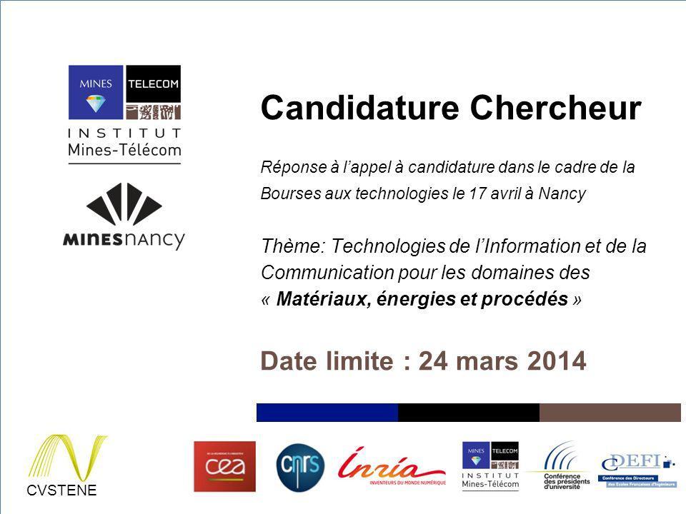 Candidature Chercheur Réponse à l'appel à candidature dans le cadre de la Bourses aux technologies le 17 avril à Nancy Thème: Technologies de l'Information et de la Communication pour les domaines des « Matériaux, énergies et procédés »