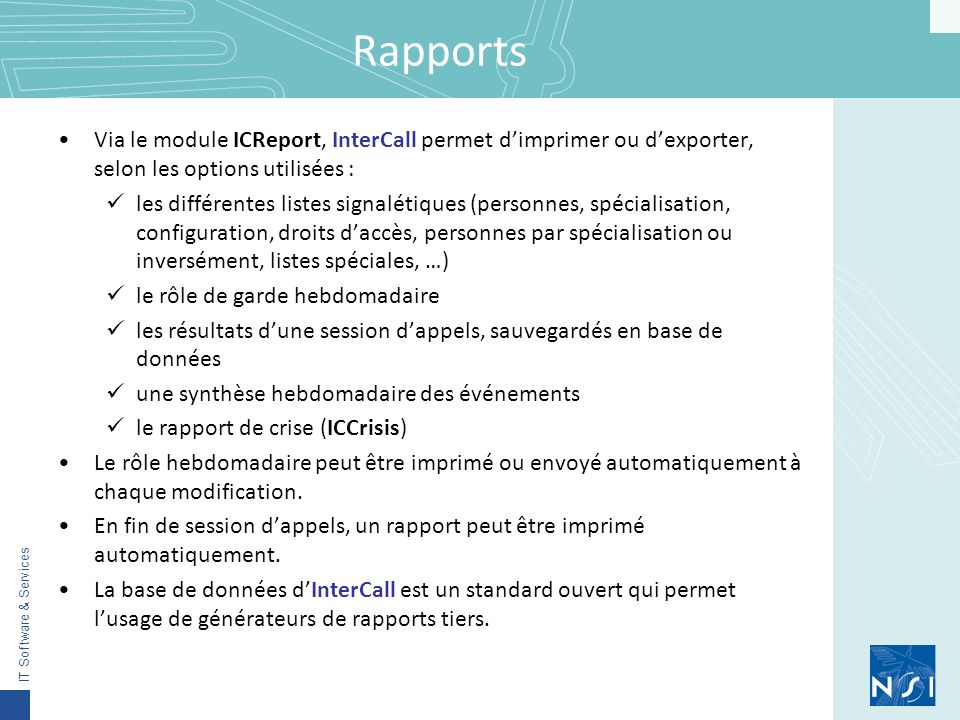Rapports Via le module ICReport, InterCall permet d'imprimer ou d'exporter, selon les options utilisées :