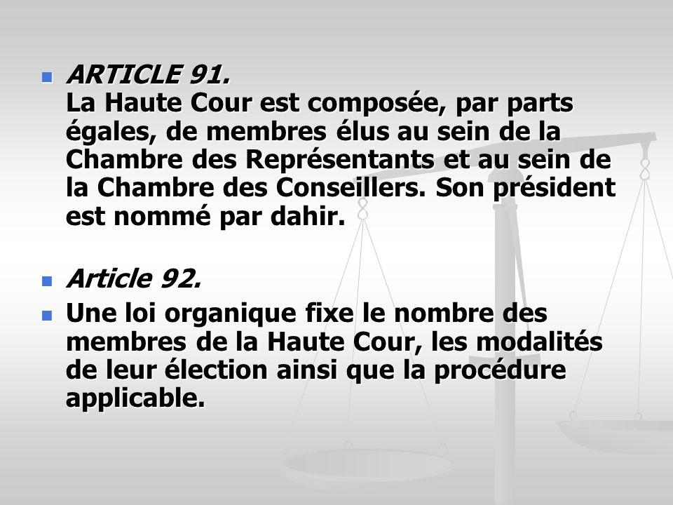 ARTICLE 91. La Haute Cour est composée, par parts égales, de membres élus au sein de la Chambre des Représentants et au sein de la Chambre des Conseillers. Son président est nommé par dahir.