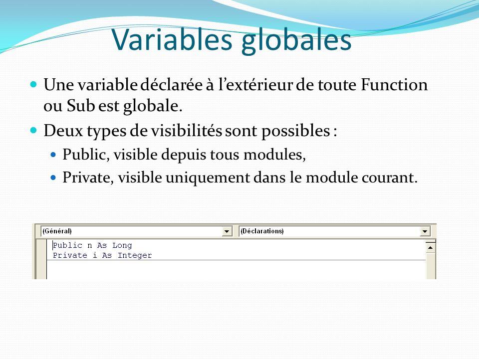 Variables globales Une variable déclarée à l'extérieur de toute Function ou Sub est globale. Deux types de visibilités sont possibles :