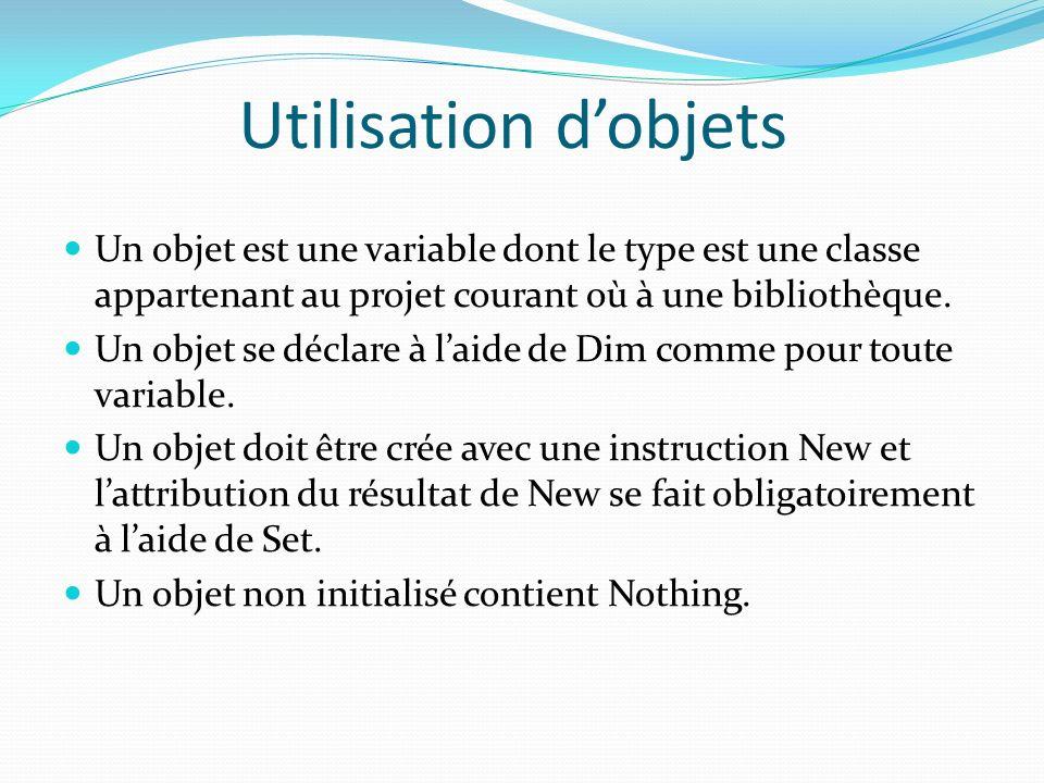 Utilisation d'objets Un objet est une variable dont le type est une classe appartenant au projet courant où à une bibliothèque.