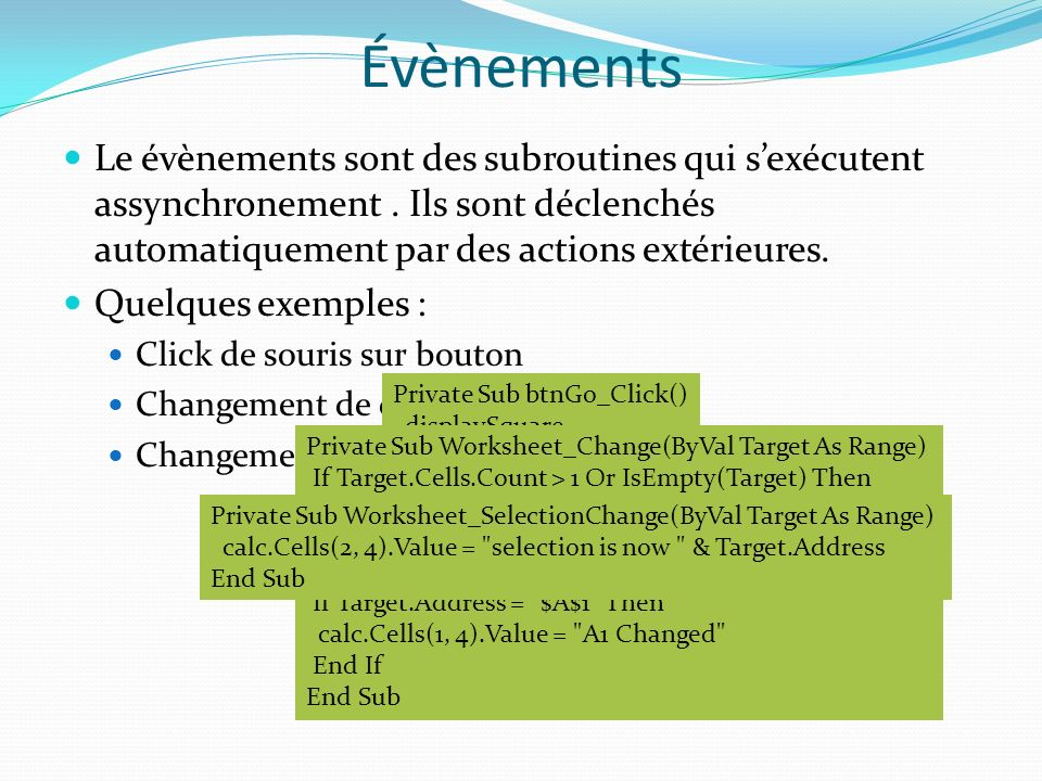 Évènements Le évènements sont des subroutines qui s'exécutent assynchronement . Ils sont déclenchés automatiquement par des actions extérieures.