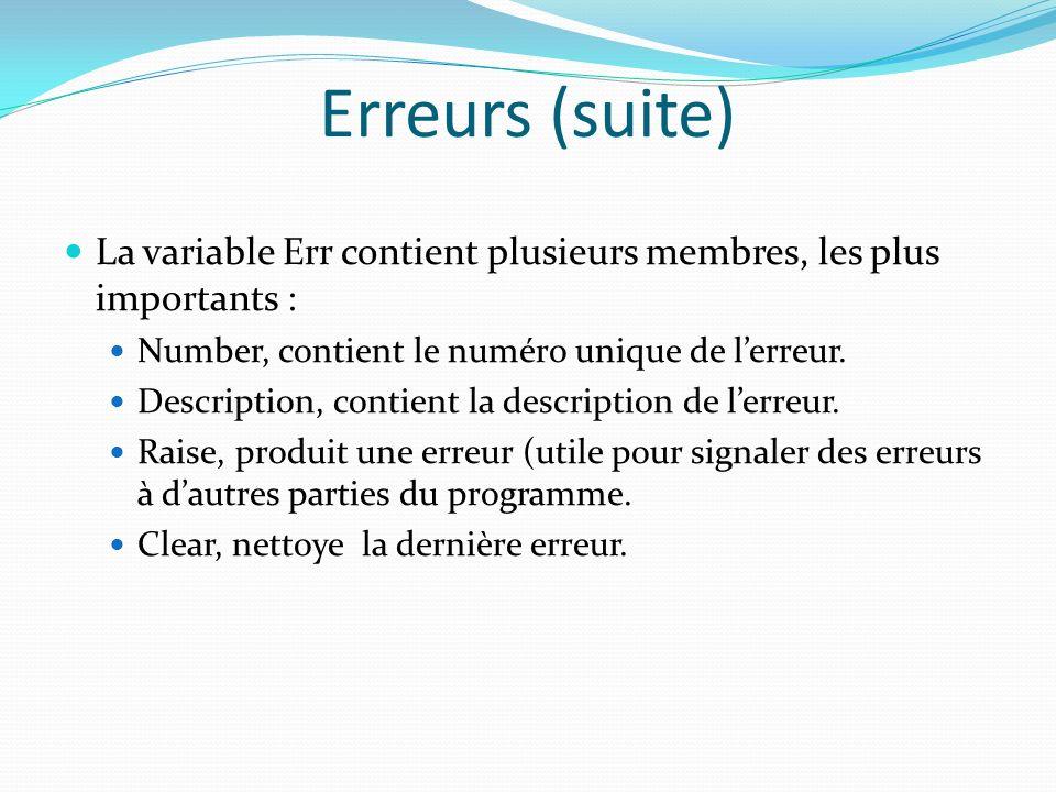 Erreurs (suite) La variable Err contient plusieurs membres, les plus importants : Number, contient le numéro unique de l'erreur.