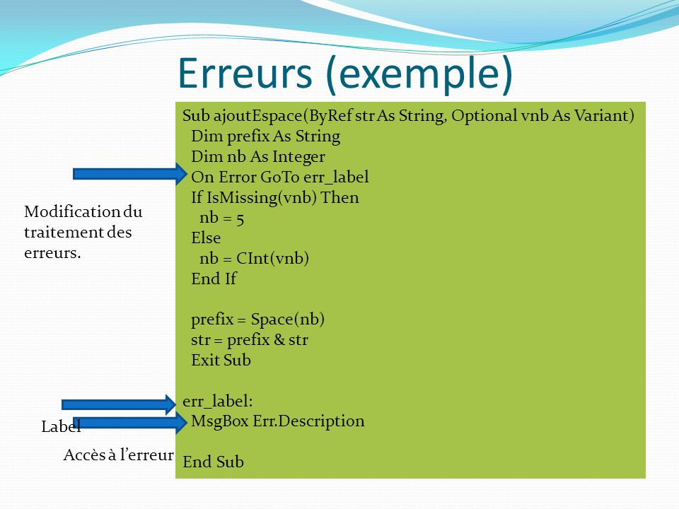 Erreurs (exemple) Sub ajoutEspace(ByRef str As String, Optional vnb As Variant) Dim prefix As String.