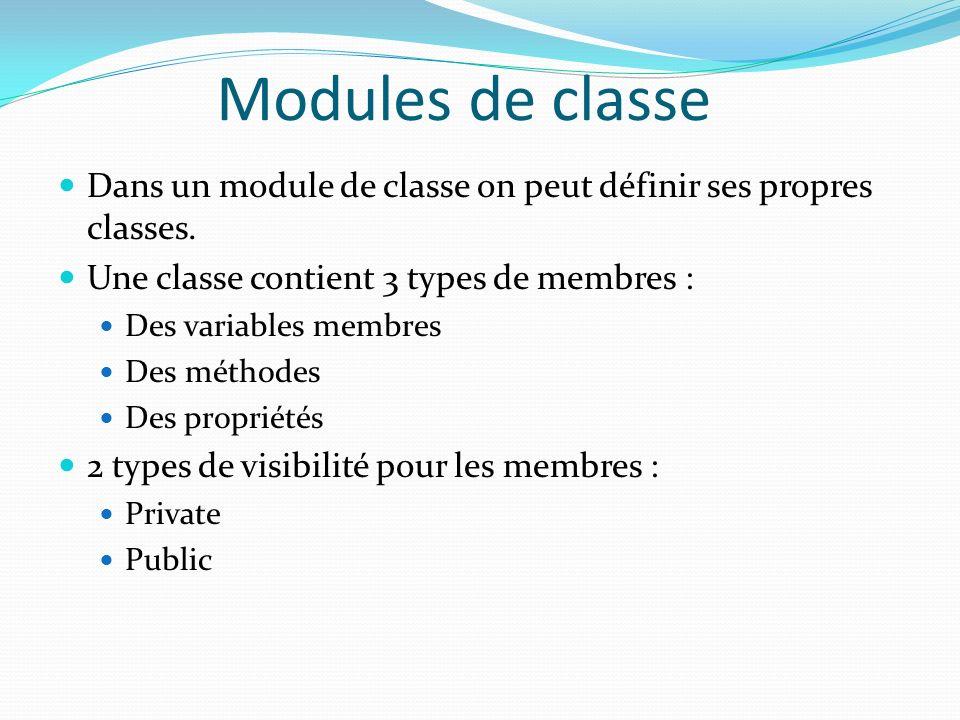 Modules de classe Dans un module de classe on peut définir ses propres classes. Une classe contient 3 types de membres :