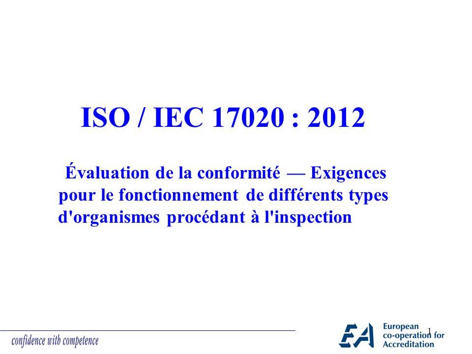 ISO / IEC 17020 : 2012 Évaluation de la conformité — Exigences pour le fonctionnement de différents types d organismes procédant à l inspection.
