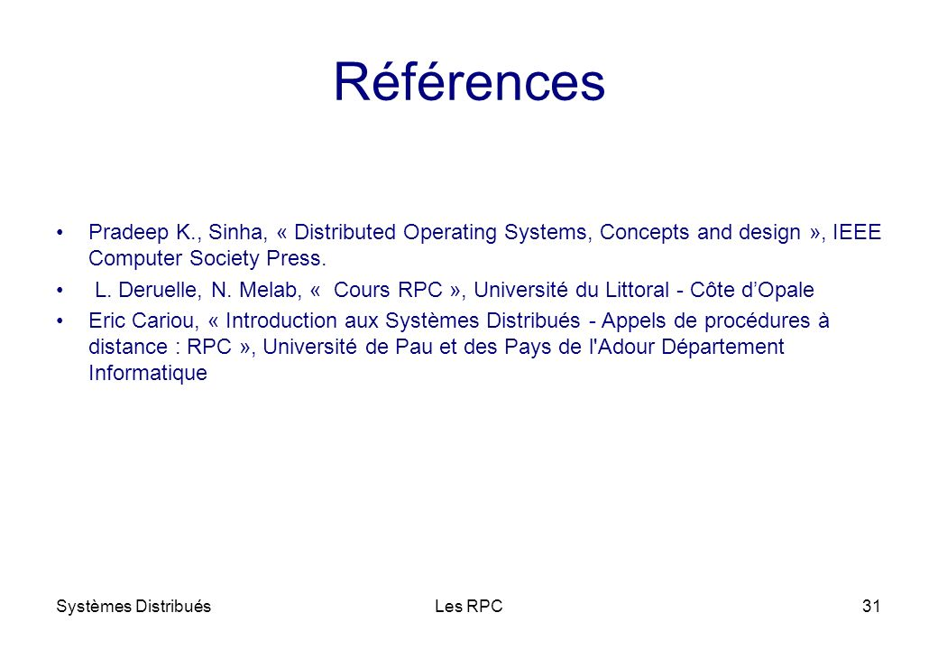 Références Pradeep K., Sinha, « Distributed Operating Systems, Concepts and design », IEEE Computer Society Press.